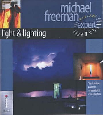 Light and Lighting: The Definitive Guide for Serious Digital Photographers - Freeman, Michael