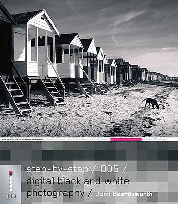 Step-by-Step Digital Black and White Photography: 005 - Beardsworth, John