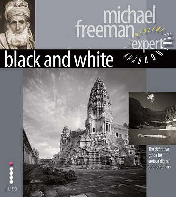 Black and White: The Definitive Guide for Serious Digital Photographers - Freeman, Michael