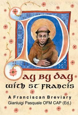 Day by Day with St. Francis: A Franciscan Breviary - Francis of Assisi, Saint, and Pasquale, Gianluigi (Editor)