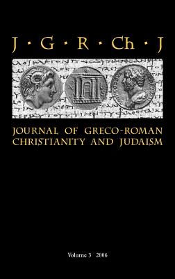 Journal of Greco-Roman Christianity and Judaism 3 (2006) - Porter, Stanley E (Editor), and O'Donnell, Matthew Brook (Editor), and Porter, Wendy (Editor)