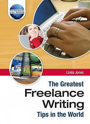 The Greatest Freelance Writing Tips in the World - Jones, Linda