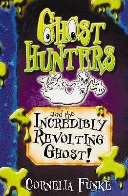 Ghosthunters and the Incredibly Revolting Ghost! - Funke, Cornelia