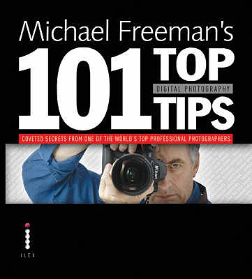 Michael Freeman's 101 Top Digital Photography Tips - Freeman, Michael