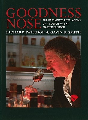 Goodness Nose: The Passionate Revelations of a Scotch Whisky Master Blender - Paterson, Richard, and Smith, Gavin D