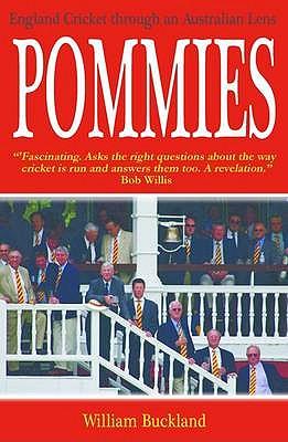 Pommies: England Cricket Through an Australian Lens - Buckland, William