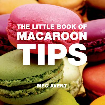 The Little Book of Macaroon Tips - Avent, Meg