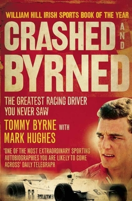 Crashed and Byrned: The Greatest Racing Driver You Never Saw - Byrne, Tommy, and Hughes, Mark, BSC