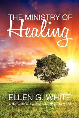 The Ministry of Healing - White, Ellen G.