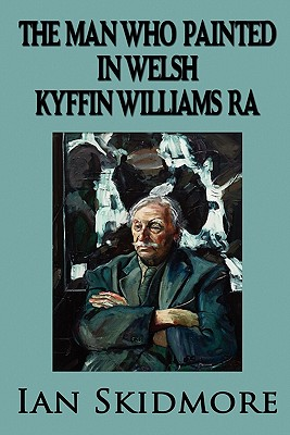 The Man Who Painted in Welsh - Skidmore, Ian