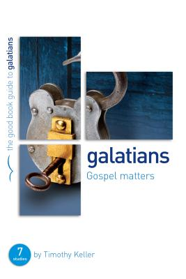 Galatians: Gospel Matters: Seven Studies for Groups or Individuals - Keller, Timothy