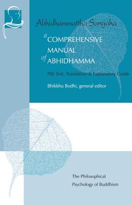 A Comprehensive Manual of Abhidhamma: The Abhidhammattha Sangaha of Acariya Anuruddha - Bodhi, Bhikkhu, PhD (Introduction by), and Narada, Mahathera (Editor), and Silananda, U