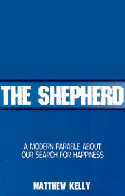 The Shepherd: A Modern Parable about Our Search for Happiness - Kelly, Matthew