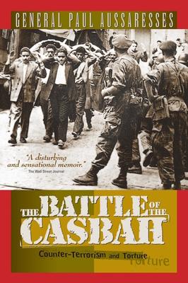 The Battle of the Casbah: Terrorism and Counter-Terrorism in Algeria 1955-1957 - Aussaresses, Paul