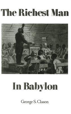 The Richest Man in Babylon - Clason, George Samuel