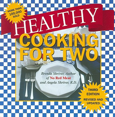 Healthy Cooking for Two - Shriver, Brenda J, and Shriver, Angela, R.D., and Tinsley, Ann M (Foreword by)