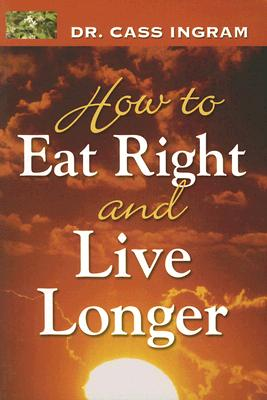 How to Eat Right and Live Longer - Ingram, Cass, Dr.
