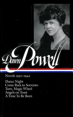 Dawn Powell Novels, 1930-1942: Dance Night; Come Back to Sorrento; Turn, Magic Wheel; Angels on Toast; A Time to Be Born - Powell, Dawn