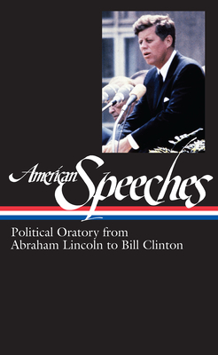 American Speeches: Political Oratory from Abraham Lincoln to Bill Clinton - Widmer, Ted (Editor)