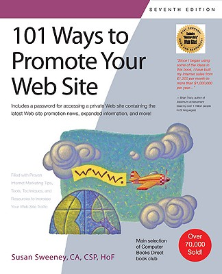 101 Ways to Promote Your Web Site: Filled with Proven Internet Marketing Tips, Tools, Techniques, and Resources to Increase Your Web Site Traffic - Sweeney, Susan, CA