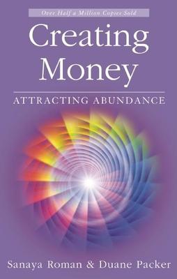 Creating Money: Attracting Abundance - Roman, Sanaya, and Packer, Duane