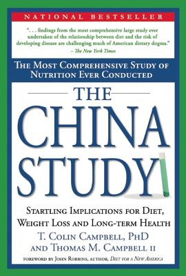 The China Study: The Most Comprehensive Study of Nutrition Ever Conducted and the Startling Implications for Diet, Weight Loss and Long-Term Health - Campbell, Thomas M, II, and Campbell, T Colin, Ph.D., and Campbell, Colin T