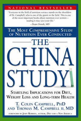 The China Study: The Most Comprehensive Study of Nutrition Ever Conducted and the Startling Implications for Diet, Weight Loss and Long-Term Health -
