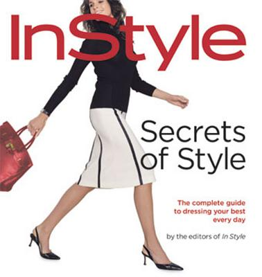 Instyle: Secrets of Style: The Complete Guide to Dressing Your Best Every Day - Arbetter, Lisa