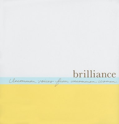 Brilliance: Uncommon Voices from Uncommon Women - Scott, Susan (Compiled by), and Zadra, Dan (Compiled by), and Yamada, Kobi (Designer)