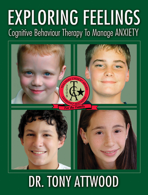 Exploring Feelings: Anxiety: Cognitive Behaviour Therapy to Manage Anxiety - Attwood, Tony, PhD