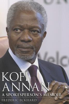 Kofi Annan: A Spokesperson's Memoir - Eckhard, Frederic