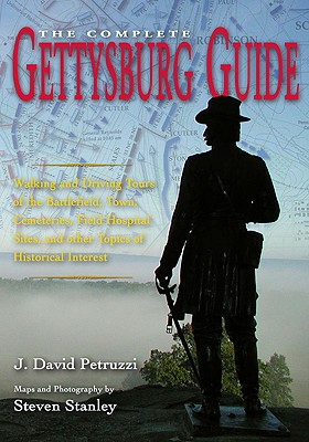 The Complete Gettysburg Guide: Walking and Driving Tours of the Battlefield, Town, Cemeteries, Field Hospital Sites, and Other Topics of Historical Interest -