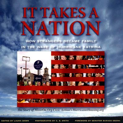 It Takes a Nation: How Strangers Became Family in the Wake of Hurricane Katrina - Dawn, Laura (Editor), and Smith, C B (Photographer), and Obama, Barack (Foreword by)