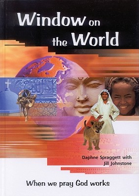 Window on the World: When We Pray God Works - Spraggett, Daphne, and Johnstone, Jill