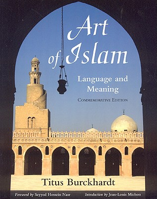 Art of Islam, Language and Meaning - Burckhardt, Titus, and Nasr, Seyyed Hussein (Foreword by), and Michon, Jean Louis (Introduction by)