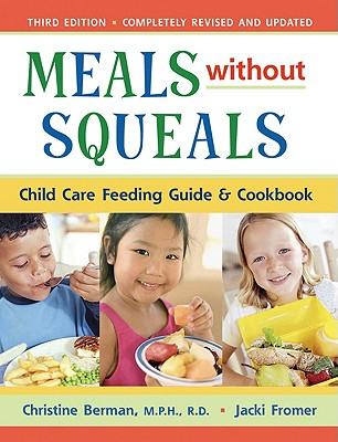Meals Without Squeals: Child Care Feeding Guide and Cookbook - Berman, Christine, and Fromer, Jacki