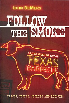 Follow the Smoke: 14,783 Miles of Great Texas Barbecue - DeMers, John