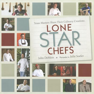Lone Star Chefs: Texas Masters Share Their Culinary Creations - DeMers, John, and Soefer, Julie (Photographer)