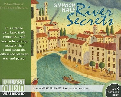 River Secrets - Hale, Shannon, and Holt, Mark Allen (Read by)