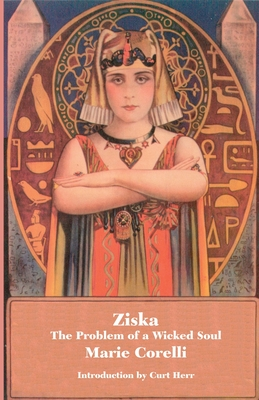 Ziska: The Problem of a Wicked Soul - Corelli, Marie, and Herr, Curt (Introduction by)