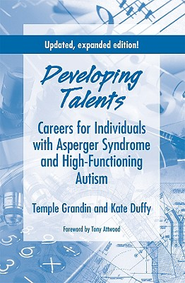Developing Talents: Careers for Individuals with Asperger Syndrome and High-Functioning Autism - Grandin, Temple, PH.D., and Duffy, Kate, and Attwood, Tony, PhD (Foreword by)