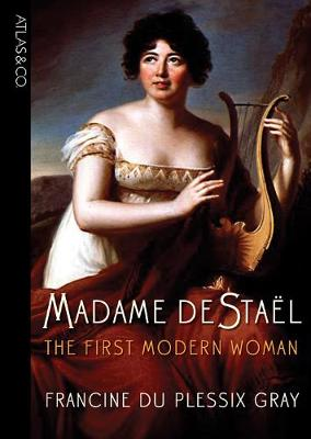 Madame de Stael: The First Modern Woman - Du Plessix Gray, Francine