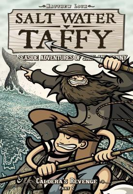 Salt Water Taffy: Caldera's Revenge! Part 2 - Loux, Matthew