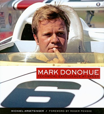 Mark Donohue: Technical Excellence at Speed - Argetsinger, Michael, and Penske, Roger (Foreword by), and Morgan, Tom (Designer)