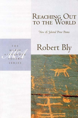Reaching Out to the World: New and Selected Prose Poems - Bly, Robert