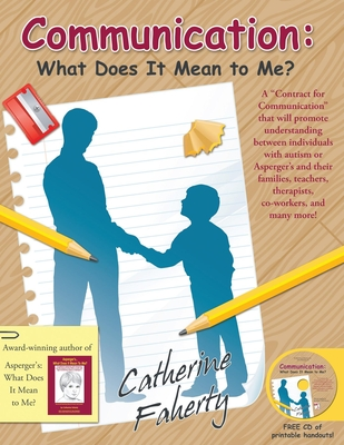 "Communication: What Does It Mean to Me?: A """"Contract for Communication"""" That Will Promote Understanding Between Individuals with Autism or Asperger's and Their Families, Teachers, Therapists, Co-Workers, and Many More! - Faherty, Catherine"