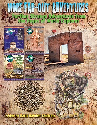 More Far-Out Adventures: Further Strange Adventures from the Pages of World Explorer Magazine - Childress, David Hatcher (Editor)