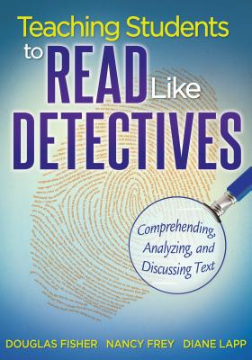 Teaching Students to Read Like Detectives: Comprehending, Analyzing, and Discussing Text -
