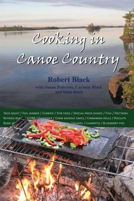 Cooking in Canoe Country - Black, Robert, and Peterson, Susan, and Black, Carmen