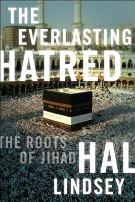 The Everlasting Hatred: The Roots of Jihad - Lindsey, Hal, Mr.